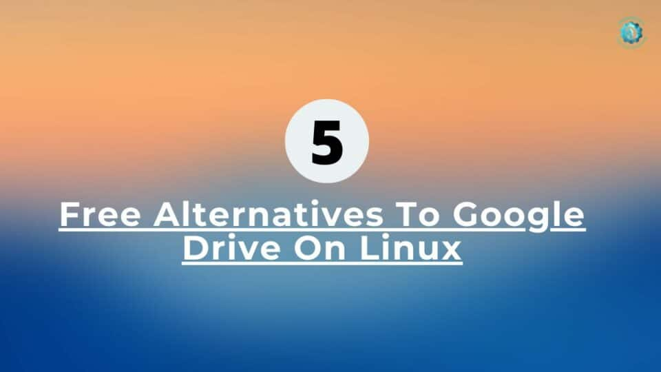 Free Alternatives To Google Drive On Linux