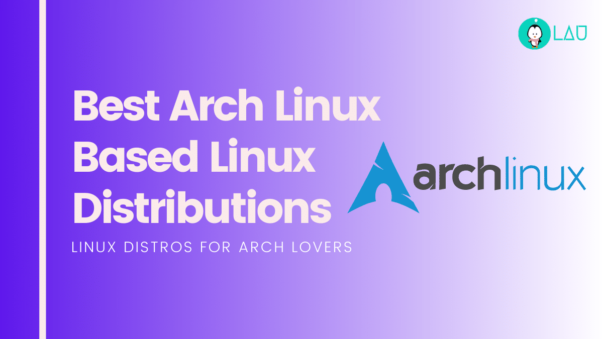 5 Best Arch Linux Based Linux Distributions