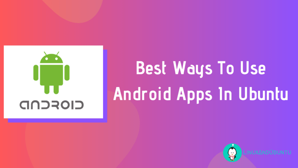 Best Ways To Use Android Apps In Ubuntu