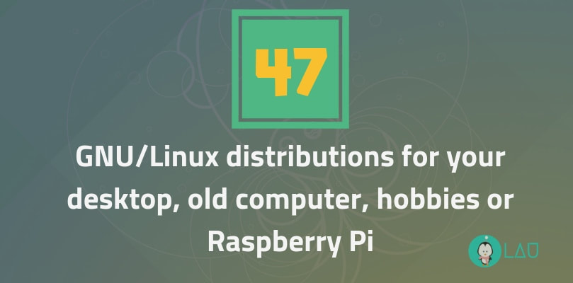 47 GNU Linux Distributions For Your Desktop Old Computer Hobbies Or Raspberry Pi