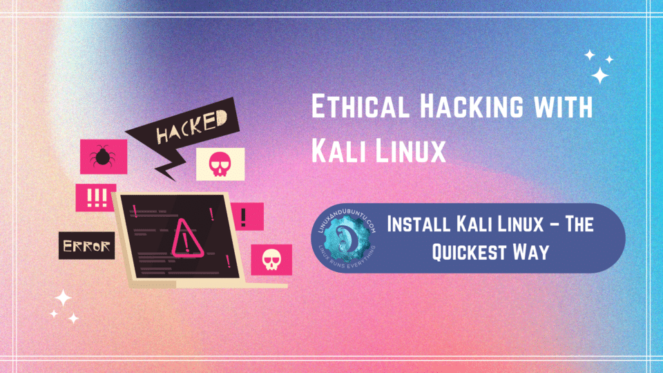 Install Kali Linux – The Quickest Way
