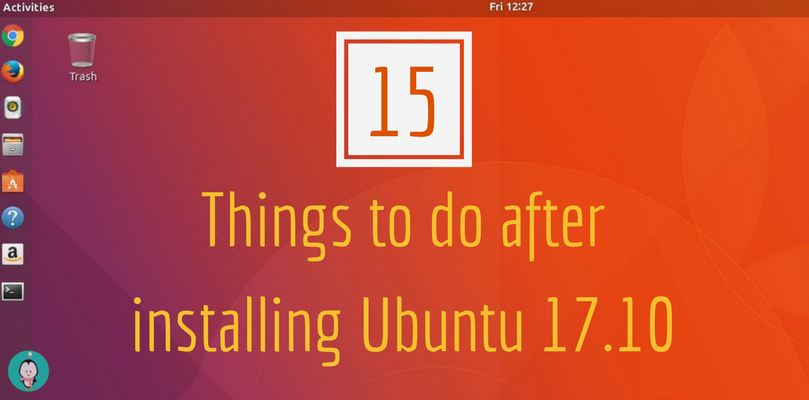 15 Things To Do After Installing Ubuntu 17 10