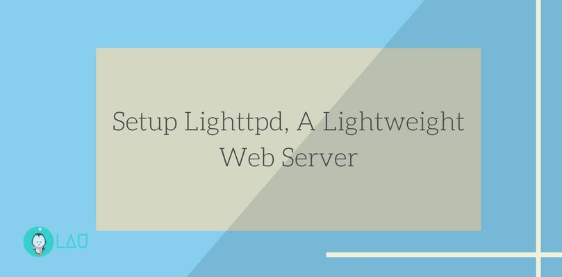 Complete Setup Tutorial For Lighttpd, A Lightweight Web Server
