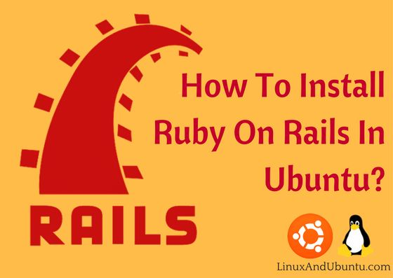 how To Install Ruby On Rails In Ubuntu 16 04 Linuxandubuntu