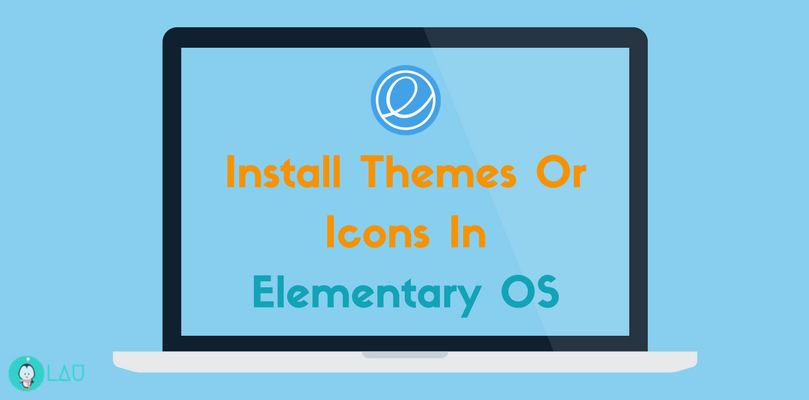 How To Install Themes Or Icons In Elementary OS - LinuxAndUbuntu