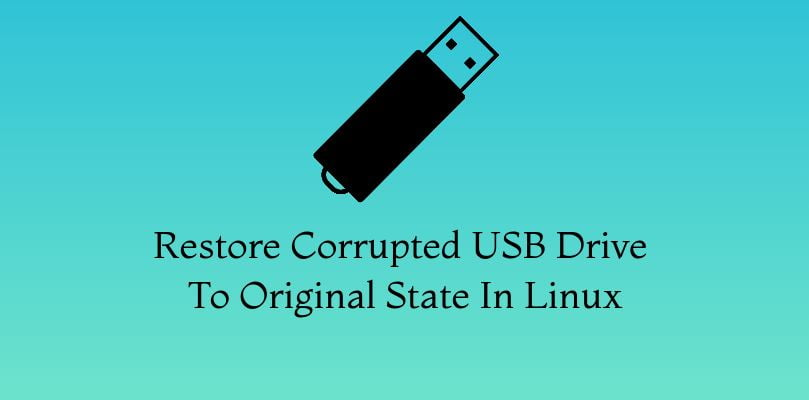 Restore Corrupted USB Drive To Original State In Linux