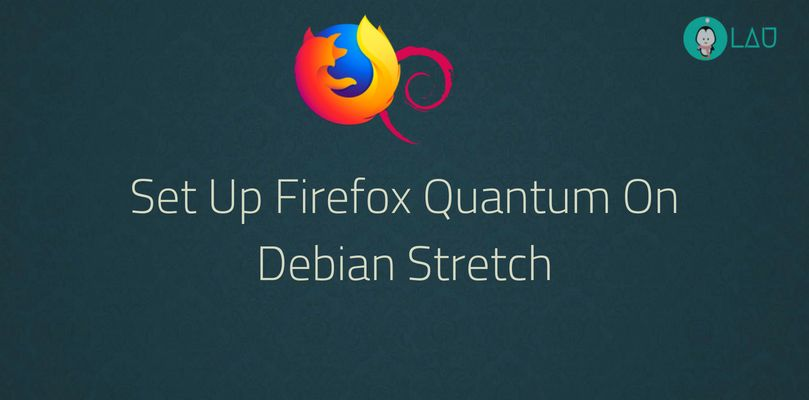 How To Download And Set Up Firefox Quantum On Debian Stretch