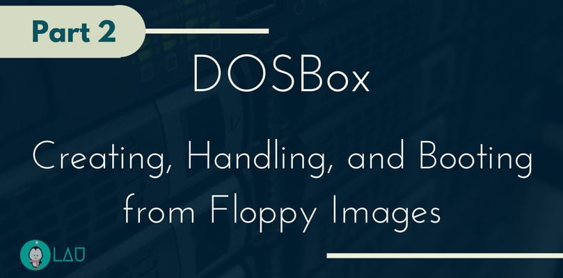 DOSBox Part 2: Creating, Handling, and Booting from Floppy