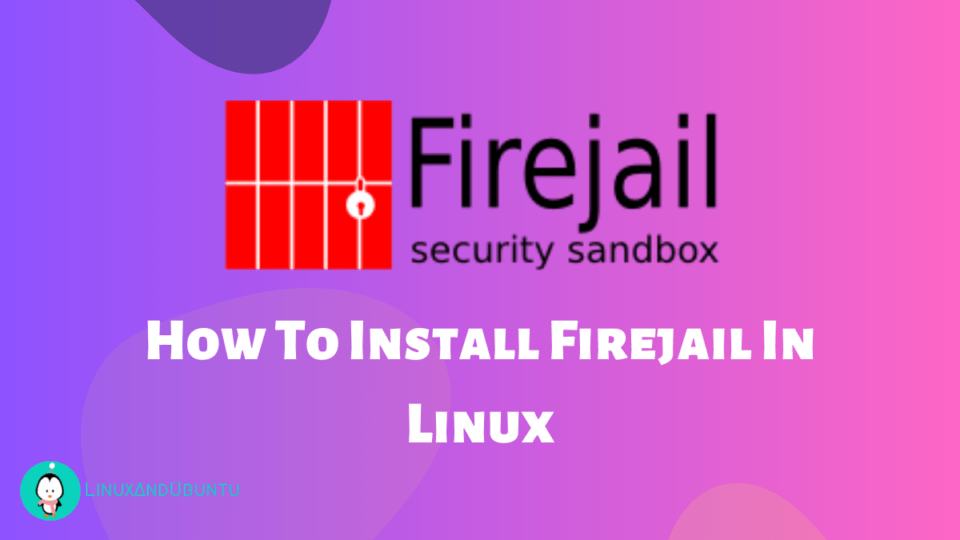 How to install Firejail in Linux