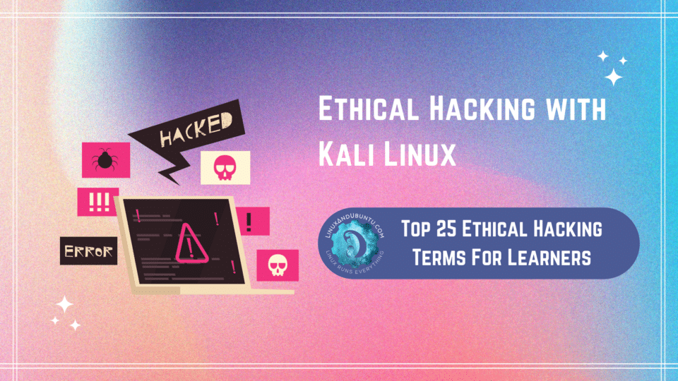 Top Ethical Hacking Terms For Learners